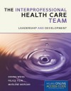 The Interprofessional Health Care Team: Leadership and Development - Donna Weiss, Felice Tilin, Marlene J Morgan