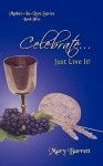 Celebrate: Just Live It - Mary Barrett