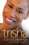 Trisha: A Life Less Ordinary - Trisha Goddard