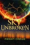 Sky Unbroken, A - Megan Crewe
