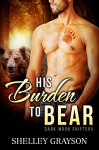 His Burden to Bear, Gay MM Romance (Dark Moon Shifters Book 1) - Shelley Grayson