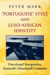 """""Portuguese"""" Style and Luso-African Identity: Precolonial Senegambia, Sixteenth - Nineteenth Centuries - Peter A. Mark"