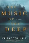 The Music of the Deep: A Novel - Elizabeth Hall