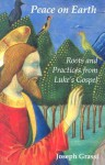 Peace on Earth: Roots and Practices from Luke's Gospel - Joseph Grassi