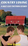 Country Loving: A Hot Gay Fiction Story - Tim Harris