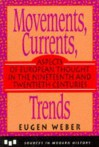 Movements, Currents, Trends: Aspects Of European Thought In The Nineteenth And Twentieth Centuries - Eugen Weber