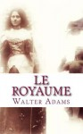 Le Royaume: Prayers and Rule of Life - Walter Adams