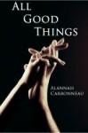 All Good Things - Alannah Carbonneau