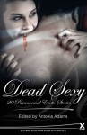Dead Sexy: 20 Erotic Paranormal Stories - Antonia Adams, Olivia London, Tabitha Rayne, Lynn Lang, Lucy Felthouse, Bertram Fox, Cherry Hedley, Sommer Marsden, Maxine Marsh, Bel Anderson, Carmel Lockyer, Giselle Renarde, Landon Dixon, Anna Rockwell, Elizabeth Coldwell, Athena Marie, Beverly Langland, Michael Bracke