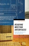 Reading Writing Interfaces: From the Digital to the Bookbound - Lori Emerson