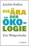 Die Ära der Ökologie: Eine Weltgeschichte (German Edition) - Joachim Radkau