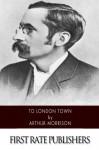 To London Town - Arthur Morrison