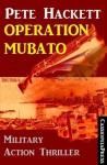 Operation Mubato (Military Action Thriller) (German Edition) - Pete Hackett, Steve Hackett