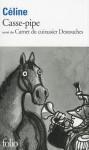 Casse-pipe suivi de Carnet du cuirassier Destouches - Louis-Ferdinand Céline