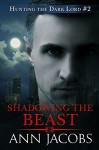 Shadowing the Beast (Hunting the Dark Lord Book 2) - Ann Jacobs