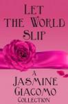 Let the World Slip - Jasmine Giacomo