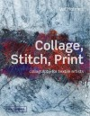Collage, Stitch, Print: Collagraphy for Textile Artists. Val Holmes - Val Holmes