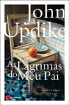 As Lágrimas do Meu Pai - John Updike