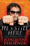 He's Still Here: The Biography of Joaquin Phoenix - Martin Howden