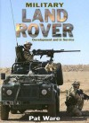 Military Land Rover: Development and In Service - Pat Ware