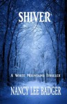 Shiver: A White Mountains Thriller - Nancy Lee Badger