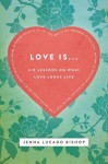 Love Is...: 6 Lessons on What Love Looks Like - Jenna Lucado Bishop