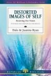 Distorted Images of Self: Restoring Our Vision - Dale Ryan, Juanita Ryan