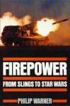 Firepower. From Slings To Star Wars - Philip Warner