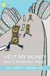 Help, My Money Keeps Running Away! - Larry D. Brown