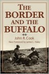 The Border and the Buffalo: An Untold Story of Southwest Plains : A Story of Mountain and Plain - John R. Cook
