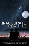 Inaccurate Realities #6: Love (Volume 6) - Christa Seeley, Valerie Hunter, K D Callaghan, Christopher E Long, Maria Dones, L Lark, Diane Dubas, Deborah Walker, Keely Cutts