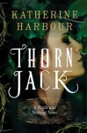 Thorn Jack: A Night and Nothing Novel - Katherine Harbour