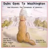 Dubs Goes to Washington: And Discovers the Greatness of America - Dick Morris, Eileen McGann, Clayton J. Liotta