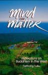 Mind Over Matter: Reflections on Buddhism in the West - Tarthang Tulku, Tulku Tarthang