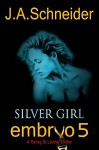 EMBRYO 5: SILVER GIRL (EMBRYO: A Raney & Levine Thriller) - J.A. Schneider