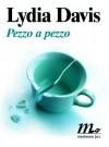 Pezzo a pezzo - Lydia Davis, Adelaide Cioni