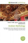 Arabian Mythology - Agnes F. Vandome, John McBrewster, Sam B Miller II
