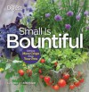 Small is Bountiful: Getting More From Your Crops - Liz Dobbs, Anne Halpin
