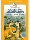 Cuentos Araucanos: La Gente de la Tierra = Araucanian Stories - Alicia Morel