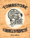 Tombstone: A Chronicle in Perspective - Gary Ledoux