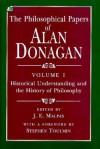 The Philosophical Papers of Alan Donagan 1: Historical Understanding & the History of Philosophy - Alan Donagan, J.E. Malpas