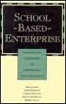 School-Based Enterprise: Productive Learning in American High Schools - David Stern, Charles Hopkins, James R. Stone III