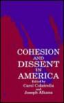 Cohesion/Dissent in America - Carol Colatrella, Joseph Alkana