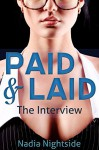 Paid & Laid: The Interview (The Paid & Laid Series Book 1) - Nadia Nightside