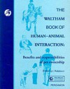 The Waltham Book of Human-Animal Interaction: Benefits and Responsibilities of Pet Ownership - I. Robinson, Ian Robinson