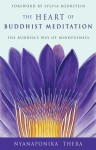 The Heart of Buddhist Meditation: The Buddha's Way of Mindfulness - Nyanaponika Thera, Sylvia Boorstein