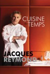 Cuisine du Temps: Cuisine of Our Time - Jacques Reymond