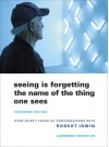 Seeing Is Forgetting the Name of the Thing One Sees - Lawrence Weschler