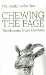 Chewing the Page: The Mourning Goats Interviews - Phil Jourdan, Stephen Graham Jones, Stephen Elliott, Chad Kultgen, Chelsea Cain, Rick Moody, Joey Goebel, S.G. Browne, Christopher Moore, Nick Hornby, Vincent Louis Carrella, Craig Clevenger, Michael Kun, Caleb J. Ross, Rob Roberge, Paul Tremblay, John Langan, Donald Ray