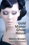 Gold Manor Ghost House (A Four Families novel) - Merry Brown
